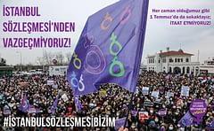 """""""İstanbul Sözleşmesi bizim, 1 Temmuz'da sokaklardayız!"""""""
